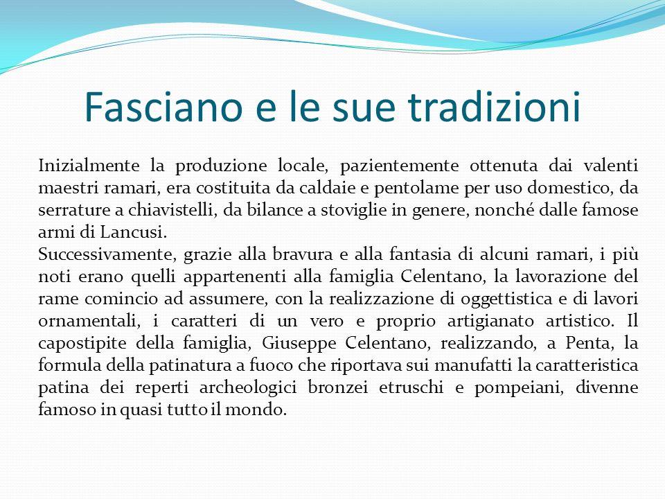 Fasciano e le sue tradizioni Inizialmente la produzione locale, pazientemente ottenuta dai valenti maestri ramari, era costituita da caldaie e pentola