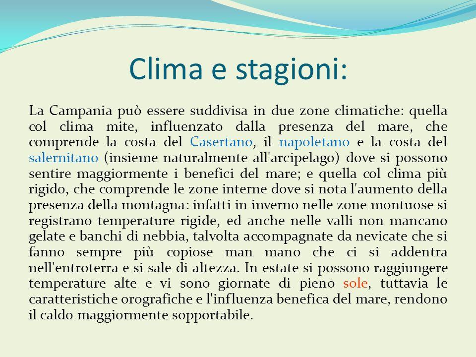 Clima e stagioni: La Campania può essere suddivisa in due zone climatiche: quella col clima mite, influenzato dalla presenza del mare, che comprende l