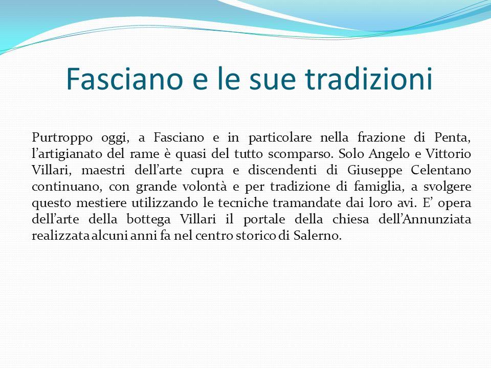 Fasciano e le sue tradizioni Purtroppo oggi, a Fasciano e in particolare nella frazione di Penta, lartigianato del rame è quasi del tutto scomparso. S