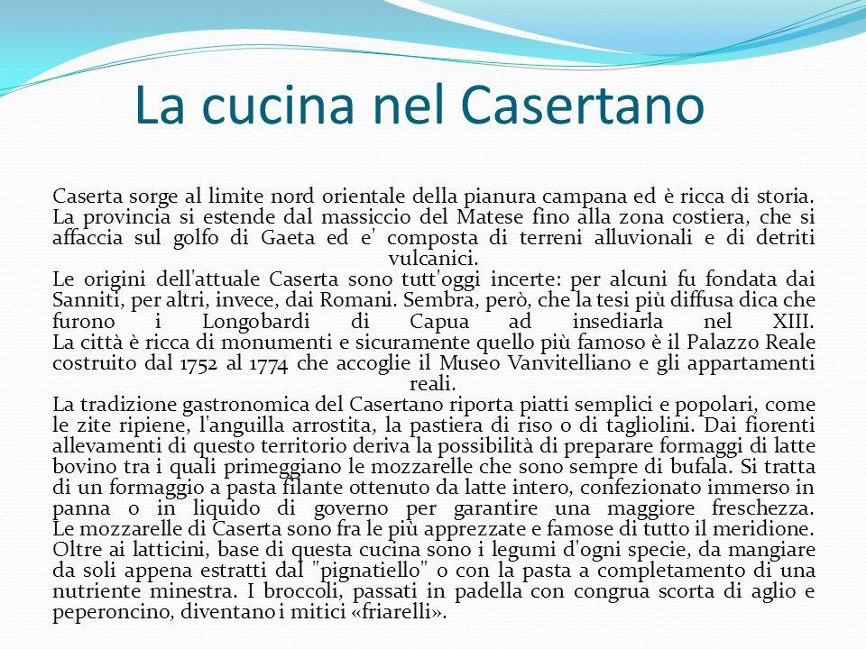 La cucina nel Casertano Caserta sorge al limite nord orientale della pianura campana ed è ricca di storia. La provincia si estende dal massiccio del M