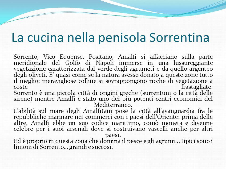 La cucina nella penisola Sorrentina Sorrento, Vico Equense, Positano, Amalfi si affacciano sulla parte meridionale del Golfo di Napoli immerse in una