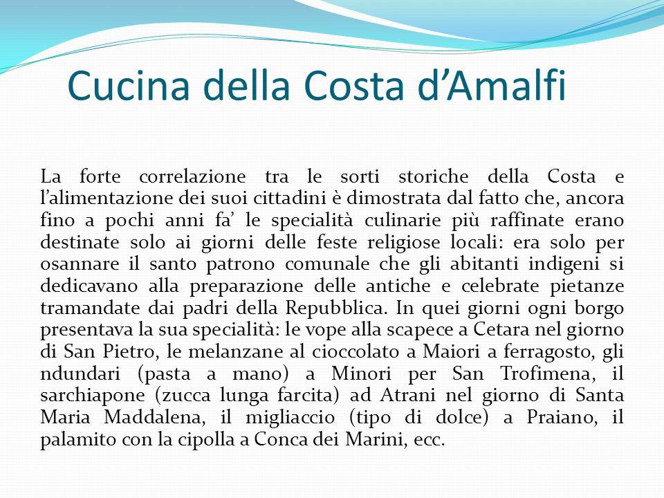 Cucina della Costa dAmalfi La forte correlazione tra le sorti storiche della Costa e lalimentazione dei suoi cittadini è dimostrata dal fatto che, anc