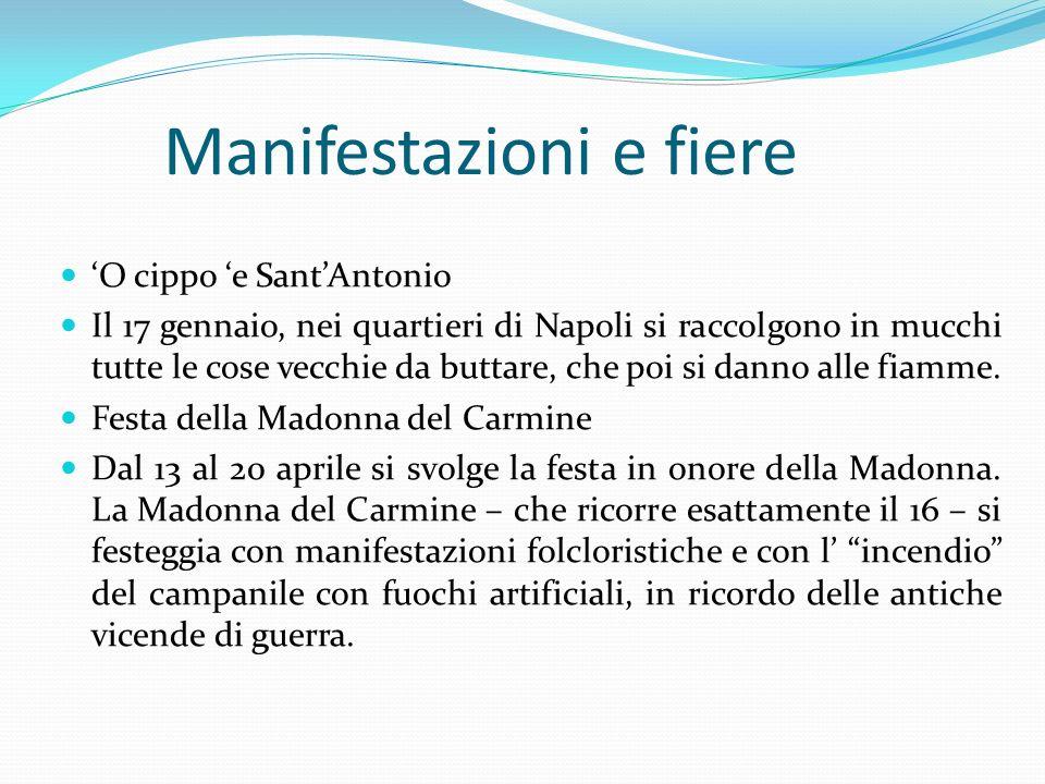 Manifestazioni e fiere O cippo e SantAntonio Il 17 gennaio, nei quartieri di Napoli si raccolgono in mucchi tutte le cose vecchie da buttare, che poi