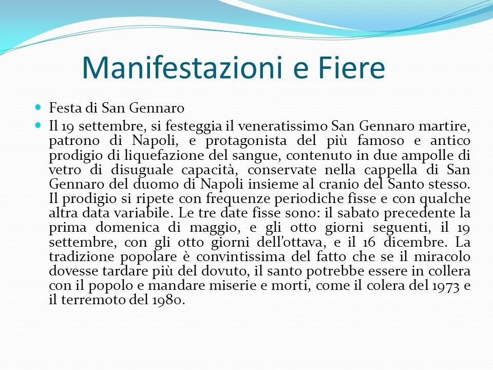 Manifestazioni e Fiere Festa di San Gennaro Il 19 settembre, si festeggia il veneratissimo San Gennaro martire, patrono di Napoli, e protagonista del