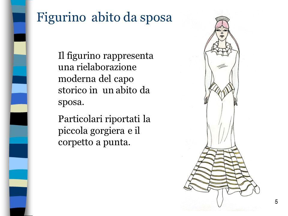 5 Figurino abito da sposa Il figurino rappresenta una rielaborazione moderna del capo storico in un abito da sposa. Particolari riportati la piccola g