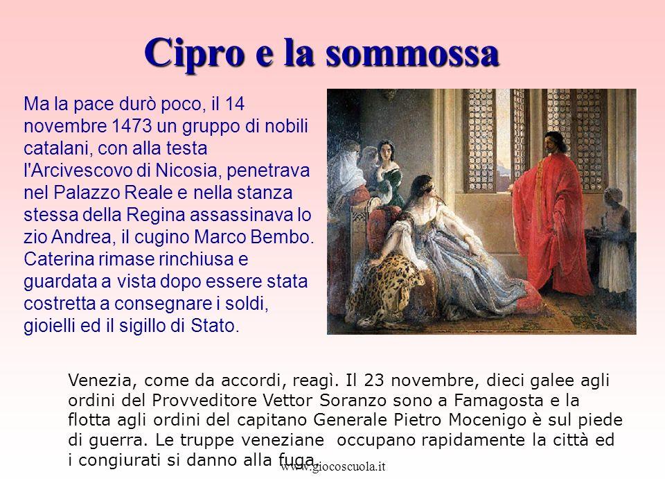 www.giocoscuola.it Cipro e la sommossa Venezia, come da accordi, reagì. Il 23 novembre, dieci galee agli ordini del Provveditore Vettor Soranzo sono a