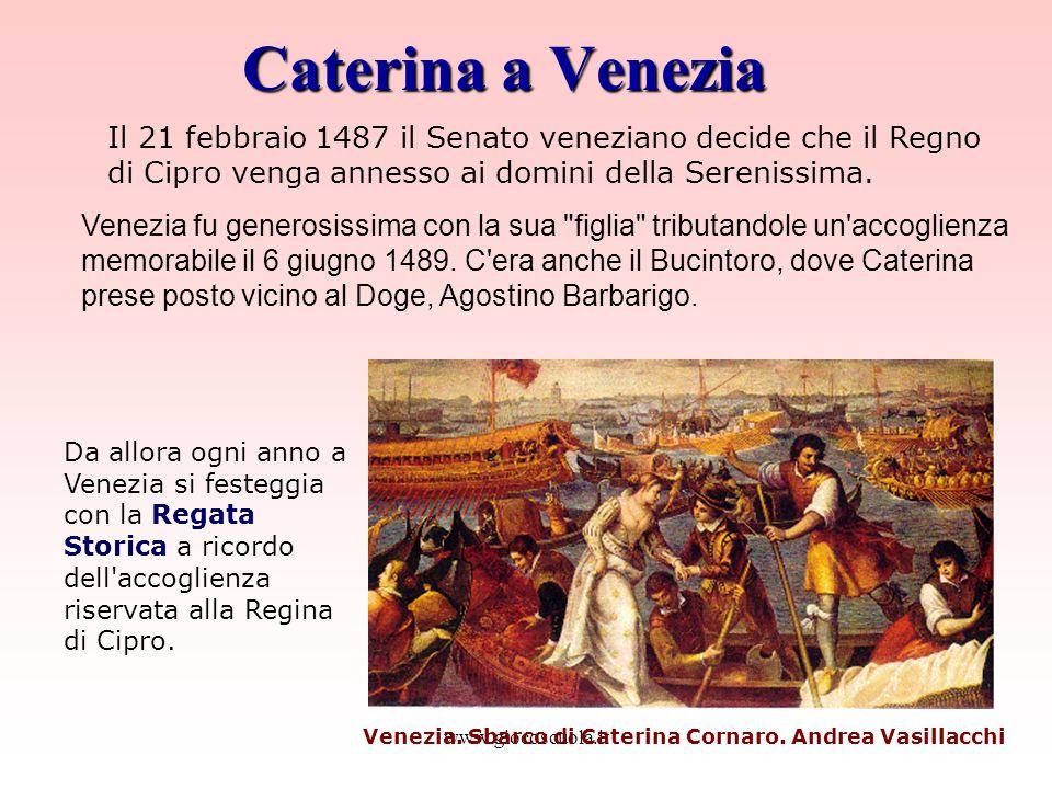 www.giocoscuola.it Caterina a Venezia Venezia. Sbarco di Caterina Cornaro. Andrea Vasillacchi Il 21 febbraio 1487 il Senato veneziano decide che il Re