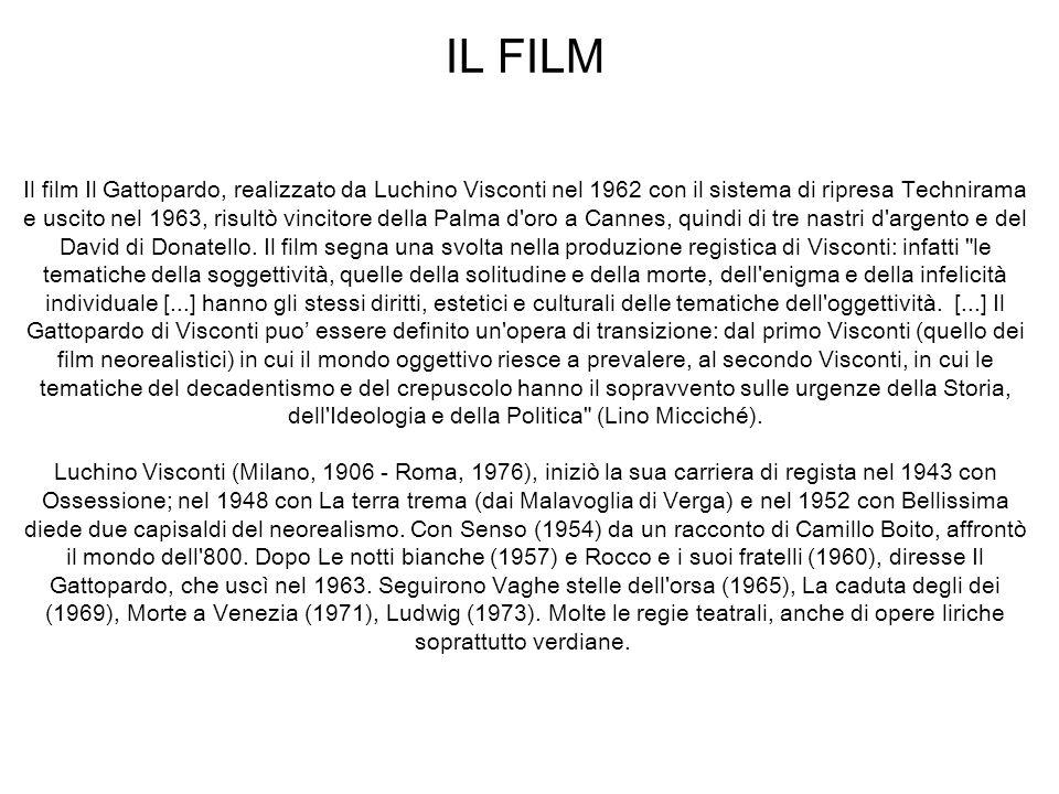 IL FILM Il film Il Gattopardo, realizzato da Luchino Visconti nel 1962 con il sistema di ripresa Technirama e uscito nel 1963, risultò vincitore della