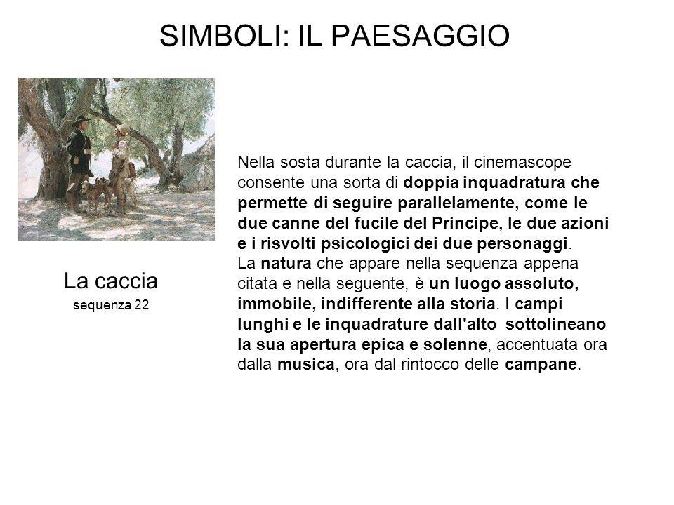 SIMBOLI: IL PAESAGGIO Nella sosta durante la caccia, il cinemascope consente una sorta di doppia inquadratura che permette di seguire parallelamente,