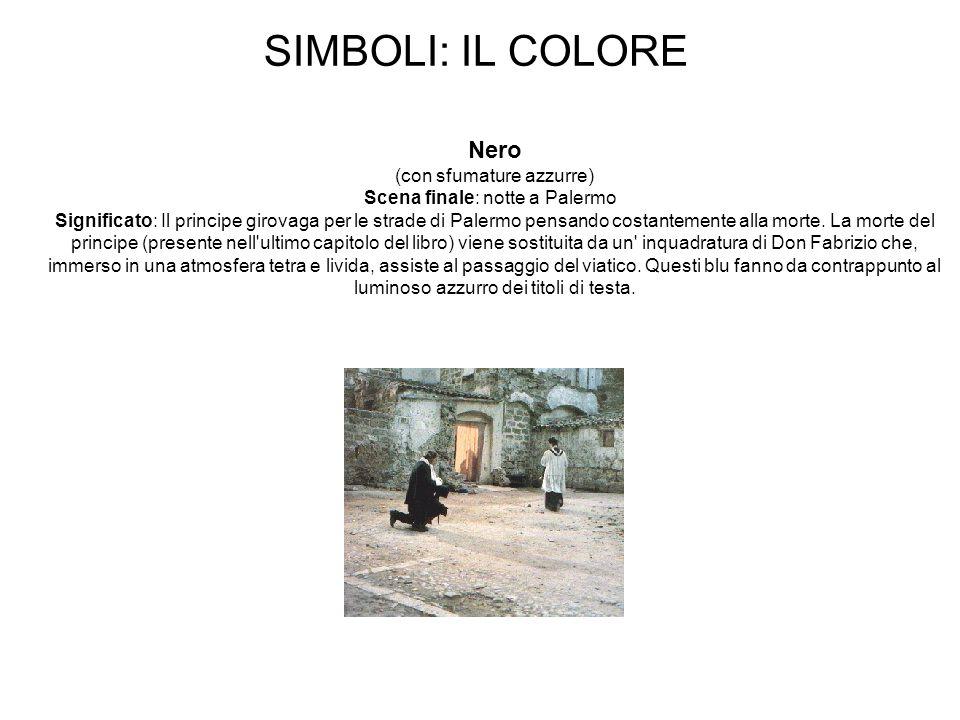 SIMBOLI: IL COLORE Nero (con sfumature azzurre) Scena finale: notte a Palermo Significato: Il principe girovaga per le strade di Palermo pensando cost