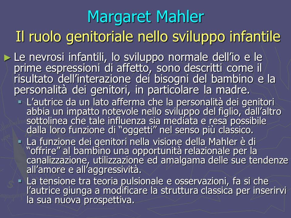 Margaret Mahler Dall autismo all individuazione Per la Mahler i determinanti critici dellesito dello sviluppo sono i due poli di: Per la Mahler i determinanti critici dellesito dello sviluppo sono i due poli di: separazione-individuazione e maturazione-sviluppo.