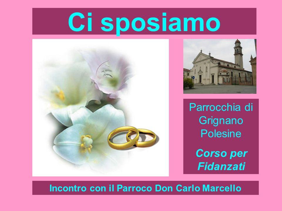 Ci sposiamo Incontro con il Parroco Don Carlo Marcello Parrocchia di Grignano Polesine Corso per Fidanzati