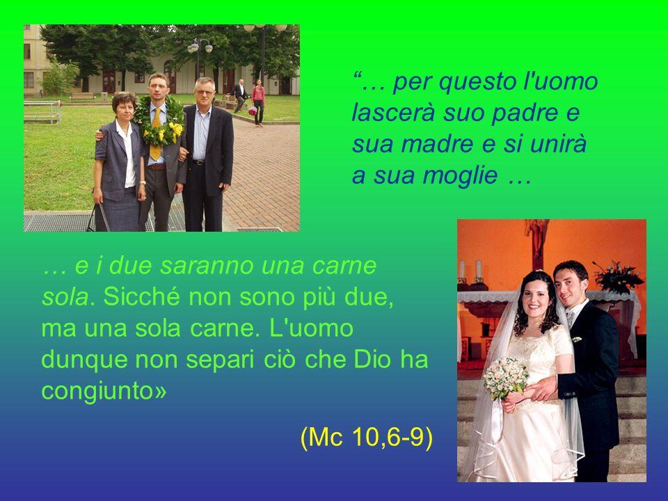 … per questo l uomo lascerà suo padre e sua madre e si unirà a sua moglie … … e i due saranno una carne sola.