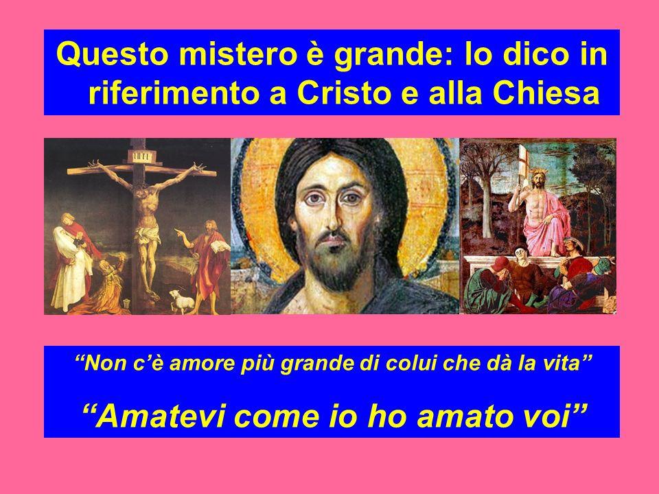 Questo mistero è grande: lo dico in riferimento a Cristo e alla Chiesa Non cè amore più grande di colui che dà la vita Amatevi come io ho amato voi