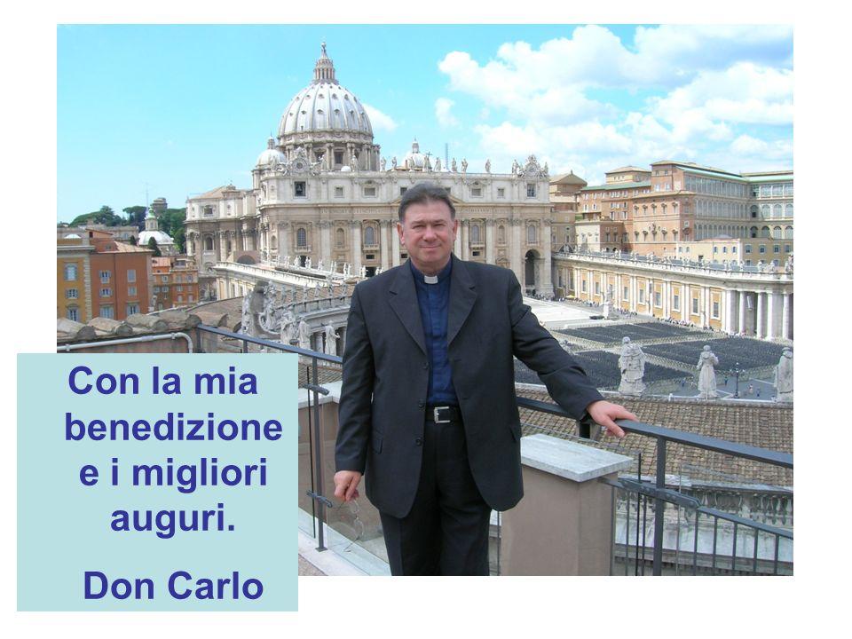 Con la mia benedizione e i migliori auguri. Don Carlo