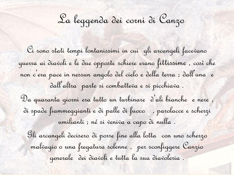 La leggenda dei corni di Canzo Ci sono stati tempi lontanissimi in cui gli arcangeli facevano guerra ai diavoli e le due opposte schiere erano fittiss