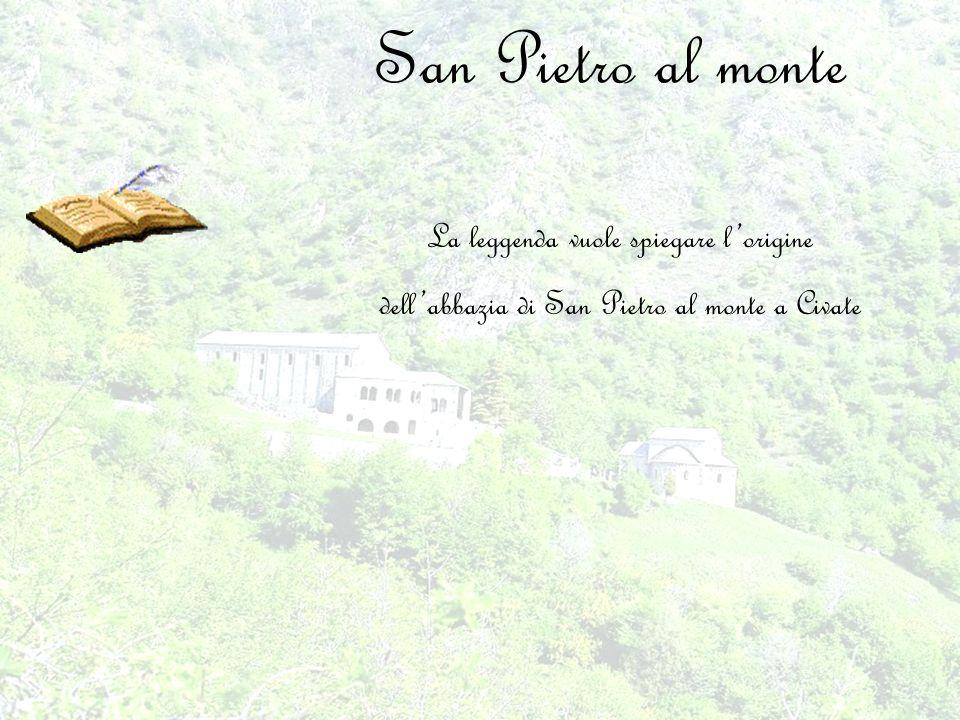 San Pietro al monte La leggenda vuole spiegare lorigine dellabbazia di San Pietro al monte a Civate