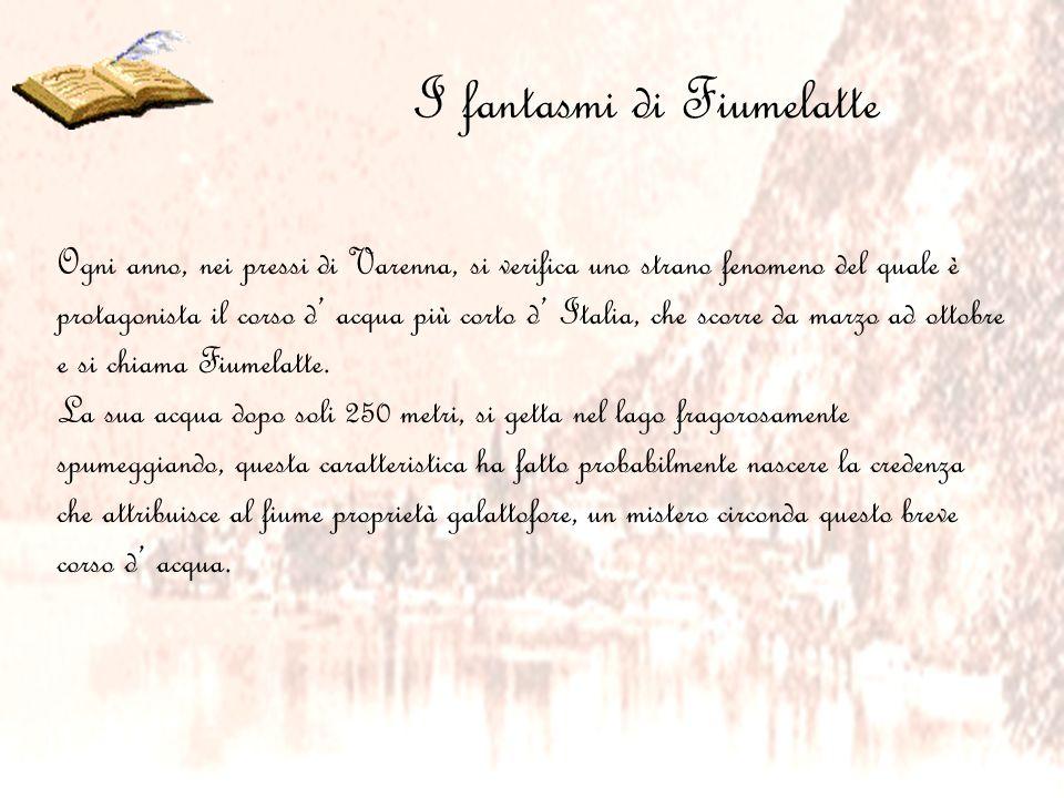 I fantasmi di Fiumelatte Ogni anno, nei pressi di Varenna, si verifica uno strano fenomeno del quale è protagonista il corso d acqua più corto d Itali