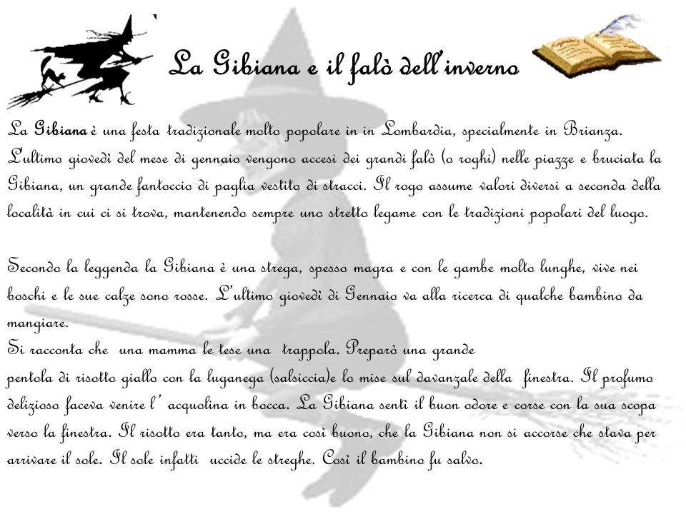 La Gibiana e il falò dellinverno La Gibiana è una festa tradizionale molto popolare in in Lombardia, specialmente in Brianza. L'ultimo giovedì del mes