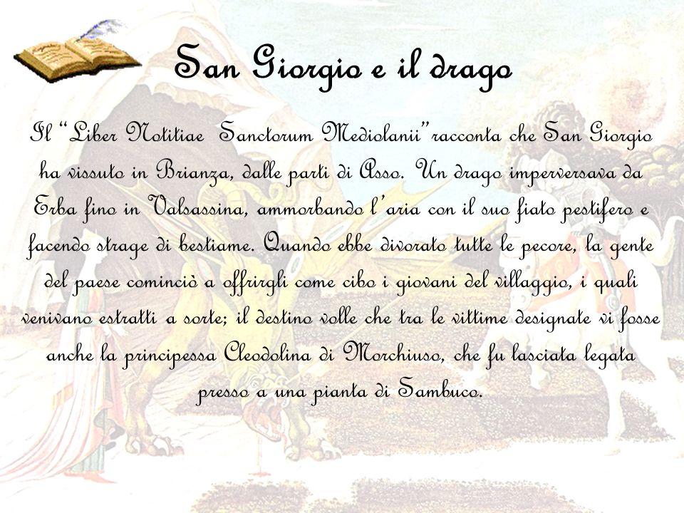 San Giorgio e il drago Il Liber Notitiae Sanctorum Mediolaniiracconta che San Giorgio ha vissuto in Brianza, dalle parti di Asso. Un drago imperversav