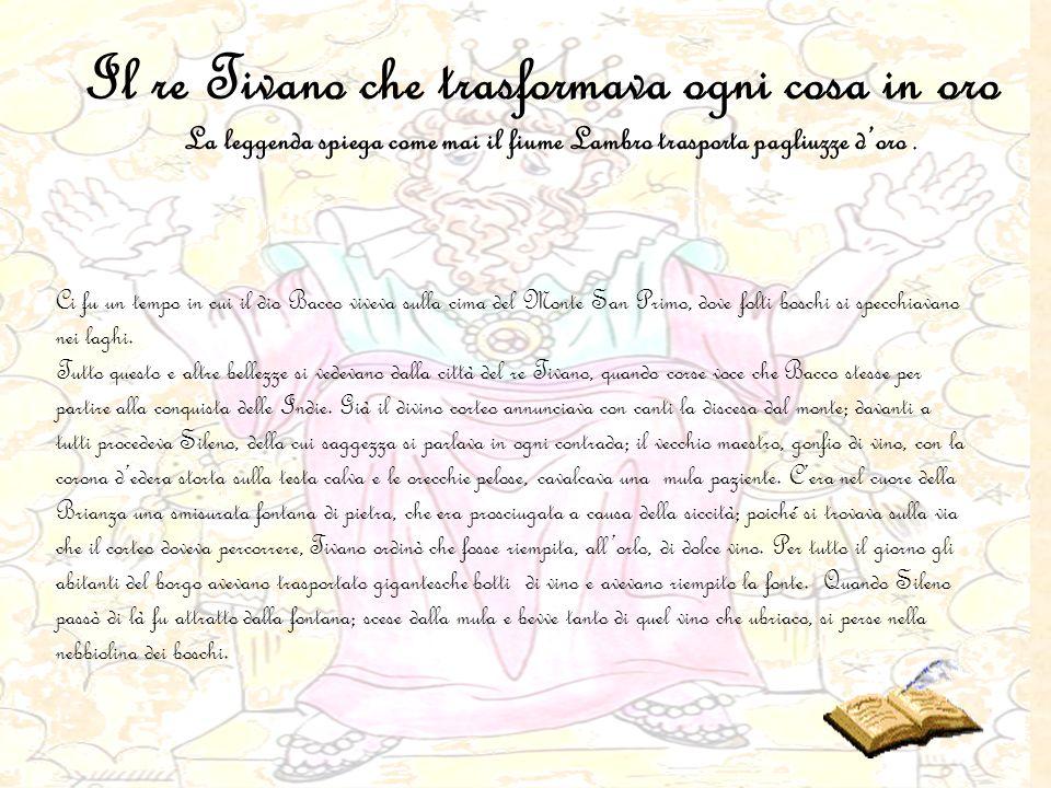 Il re Tivano che trasformava ogni cosa in oro Ci fu un tempo in cui il dio Bacco viveva sulla cima del Monte San Primo, dove folti boschi si specchiav