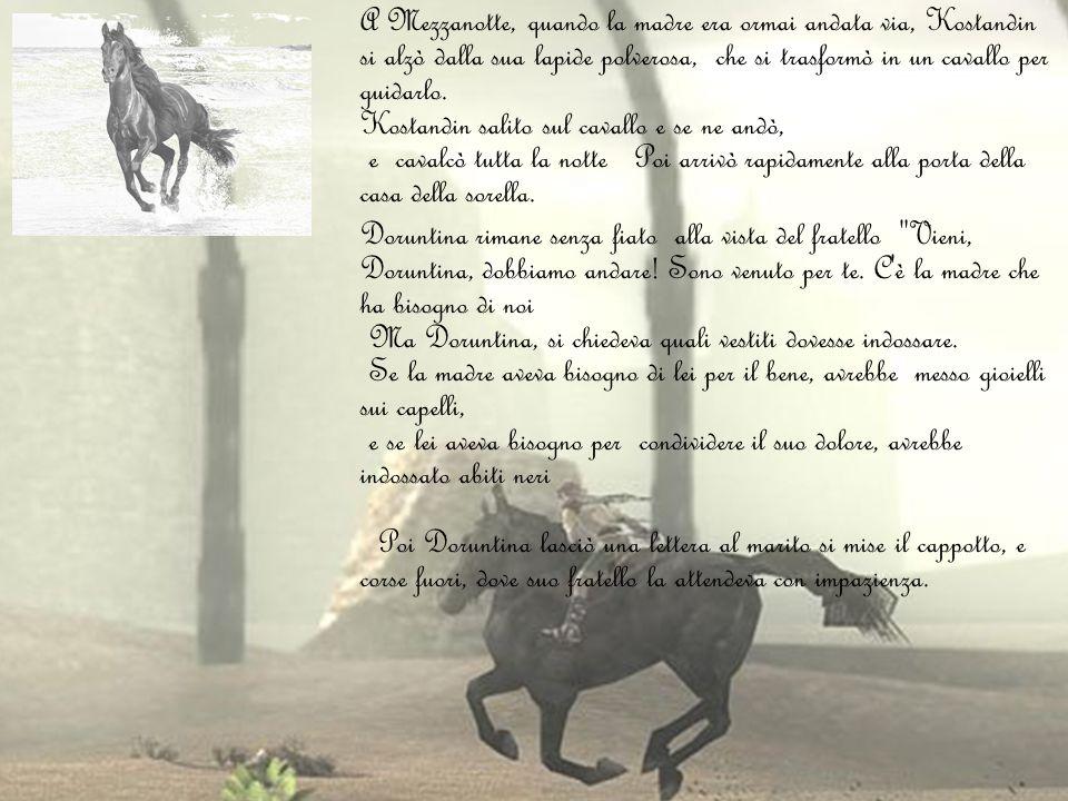 A Mezzanotte, quando la madre era ormai andata via, Kostandin si alzò dalla sua lapide polverosa, che si trasformò in un cavallo per guidarlo. Kostand