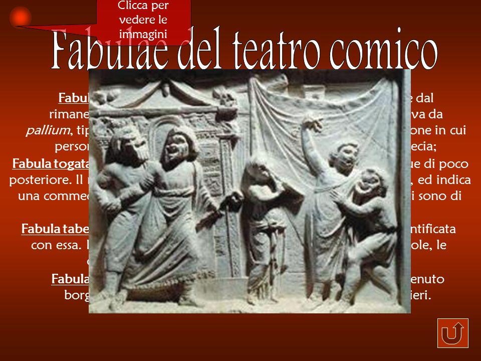 Fabula palliata: così è chiamata la commedia latina derivante dal rimaneggiamento di una o più commedie greche. Il nome deriva da pallium, tipico mant