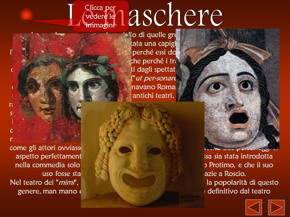 Le maschere romane, sul modello di quelle greche, erano di legno o più semplicemente di tela, con applicata una capigliatura: il loro uso facilitava l