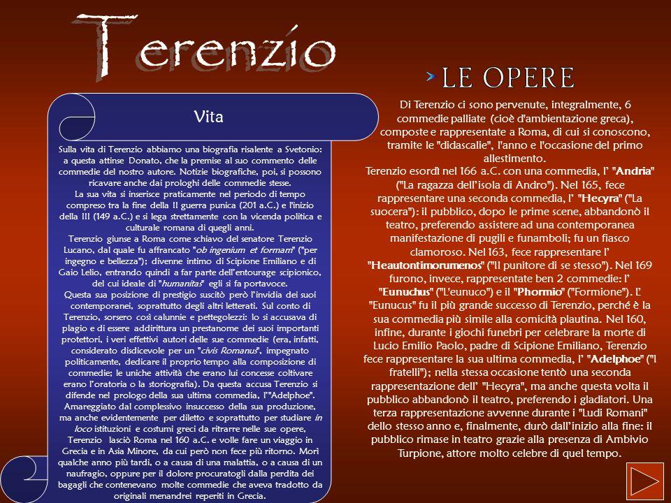 Vita Sulla vita di Terenzio abbiamo una biografia risalente a Svetonio: a questa attinse Donato, che la premise al suo commento delle commedie del nos