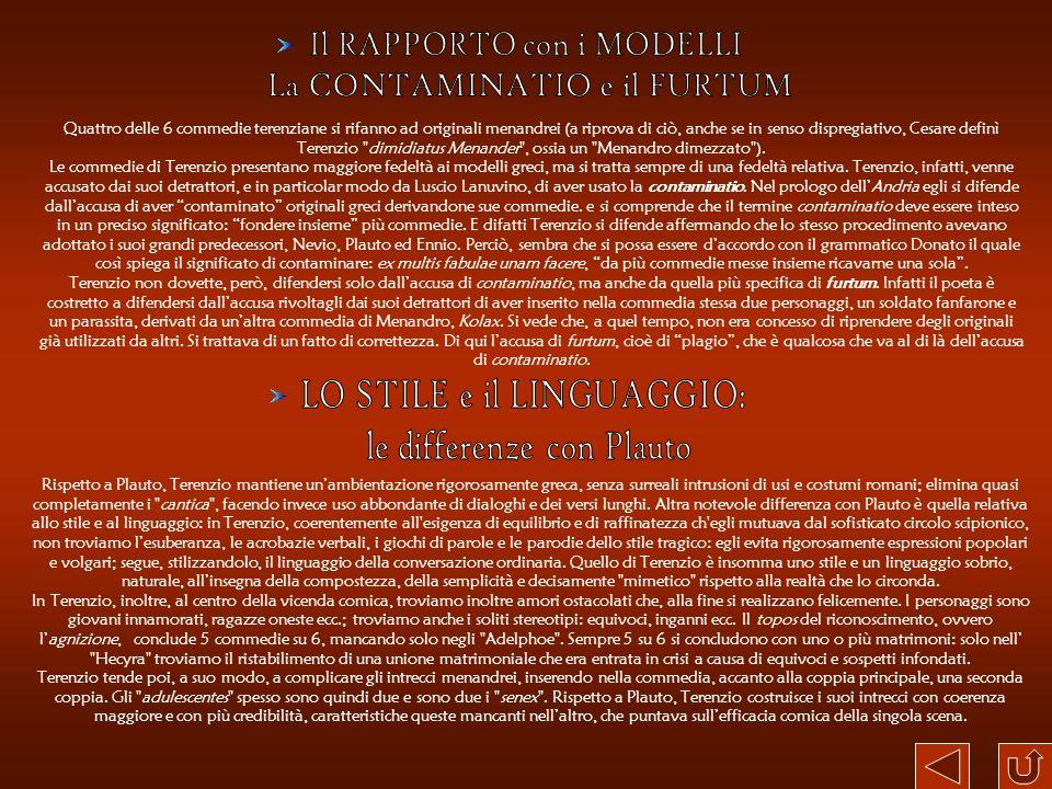 Quattro delle 6 commedie terenziane si rifanno ad originali menandrei (a riprova di ciò, anche se in senso dispregiativo, Cesare definì Terenzio