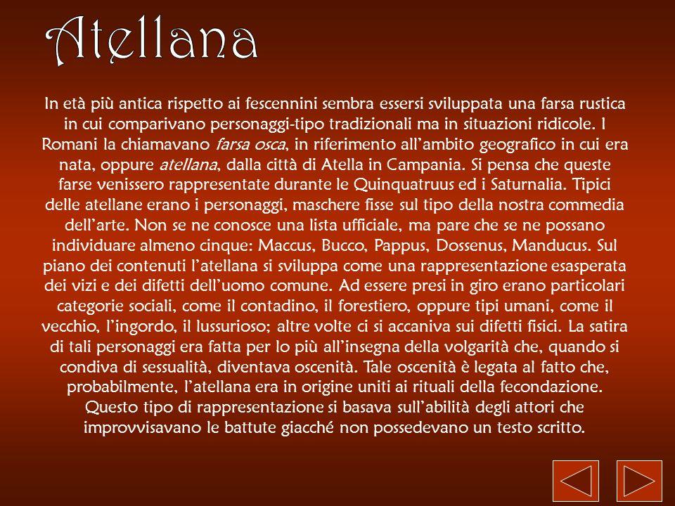 Il mimo, a differenza degli altri generi drammatici preletterari che derivavano dallitalum acetum, ha chiara matrice greca.