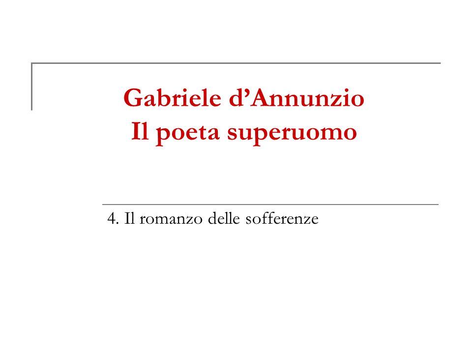 Gabriele dAnnunzio Il poeta superuomo 4. Il romanzo delle sofferenze