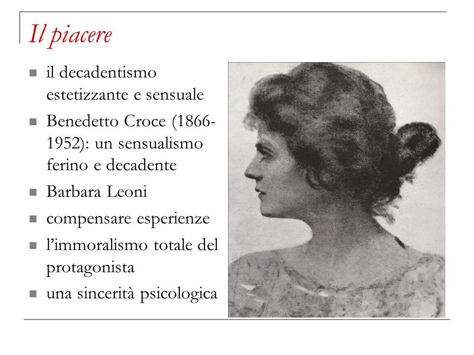 Il piacere il decadentismo estetizzante e sensuale Benedetto Croce (1866- 1952): un sensualismo ferino e decadente Barbara Leoni compensare esperienze