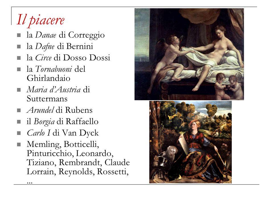 Il piacere la Danae di Correggio la Dafne di Bernini la Circe di Dosso Dossi la Tornabuoni del Ghirlandaio Maria dAustria di Suttermans Arundel di Rub