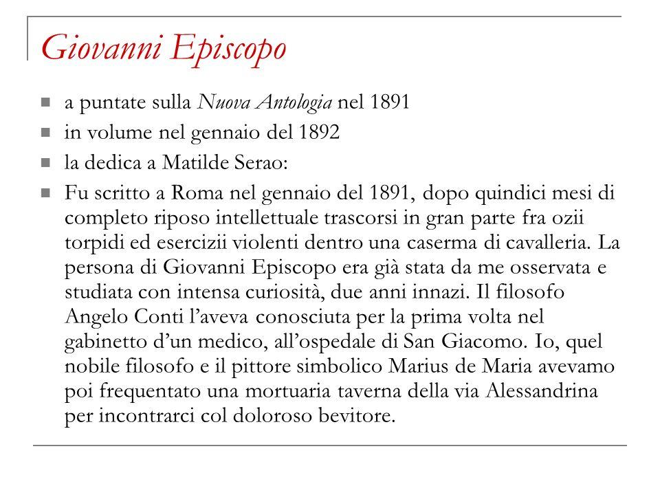 Giovanni Episcopo a puntate sulla Nuova Antologia nel 1891 in volume nel gennaio del 1892 la dedica a Matilde Serao: Fu scritto a Roma nel gennaio del