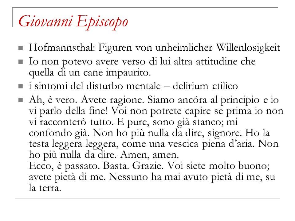 Giovanni Episcopo Hofmannsthal: Figuren von unheimlicher Willenlosigkeit Io non potevo avere verso di lui altra attitudine che quella di un cane impau