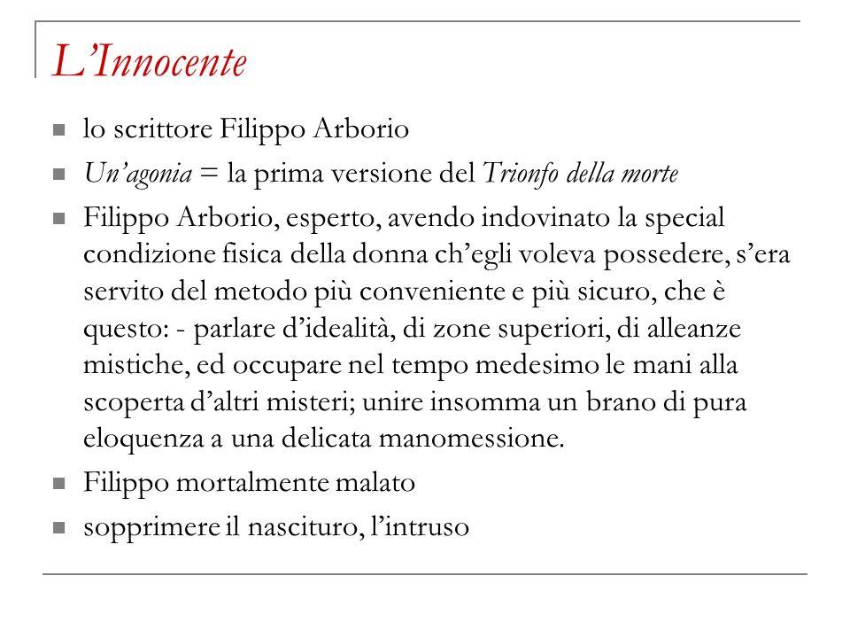 LInnocente lo scrittore Filippo Arborio Unagonia = la prima versione del Trionfo della morte Filippo Arborio, esperto, avendo indovinato la special co