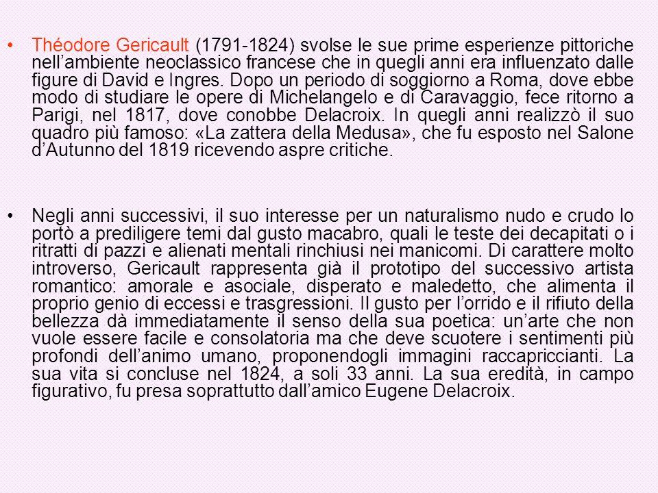 Théodore Gericault (1791-1824) svolse le sue prime esperienze pittoriche nellambiente neoclassico francese che in quegli anni era influenzato dalle fi