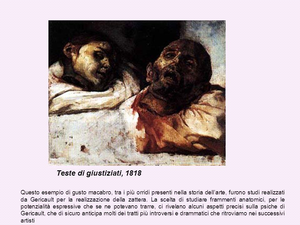 Questo esempio di gusto macabro, tra i più orridi presenti nella storia dellarte, furono studi realizzati da Gericault per la realizzazione della zatt