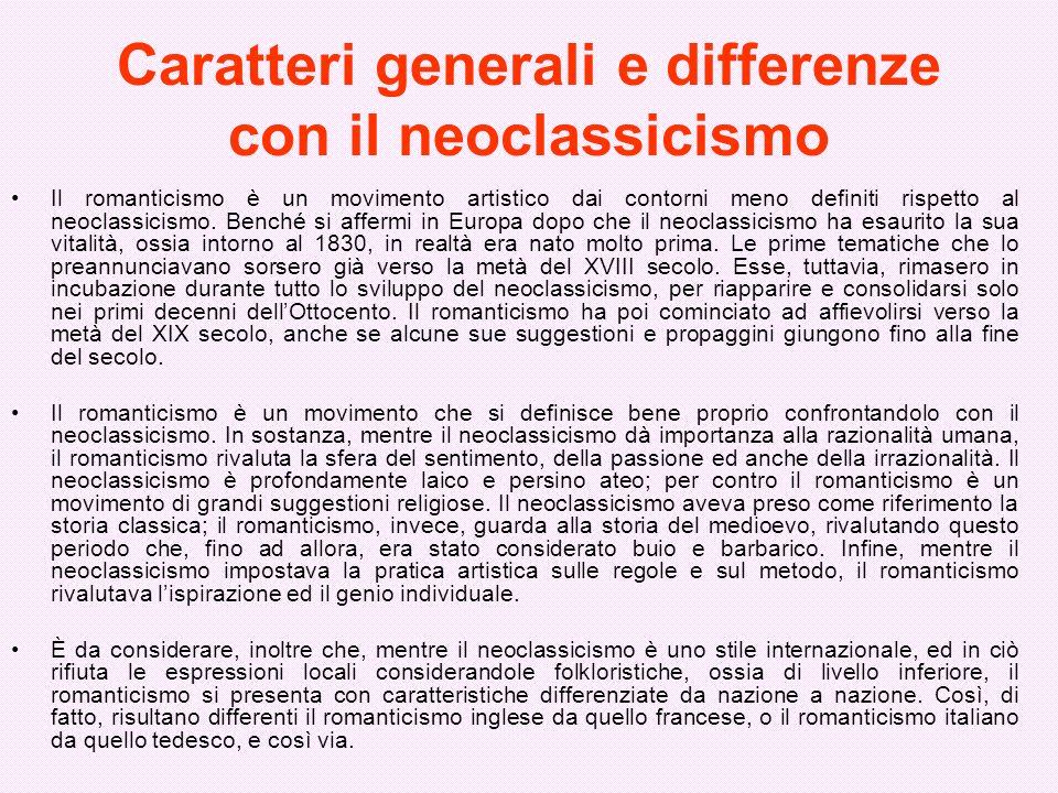Caratteri generali e differenze con il neoclassicismo Il romanticismo è un movimento artistico dai contorni meno definiti rispetto al neoclassicismo.