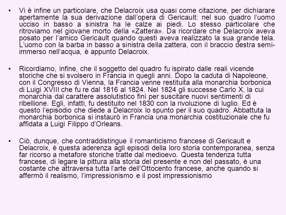 Vi è infine un particolare, che Delacroix usa quasi come citazione, per dichiarare apertamente la sua derivazione dallopera di Gericault: nel suo quad