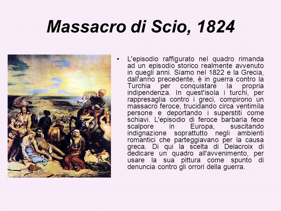 Massacro di Scio, 1824 L'episodio raffigurato nel quadro rimanda ad un episodio storico realmente avvenuto in quegli anni. Siamo nel 1822 e la Grecia,