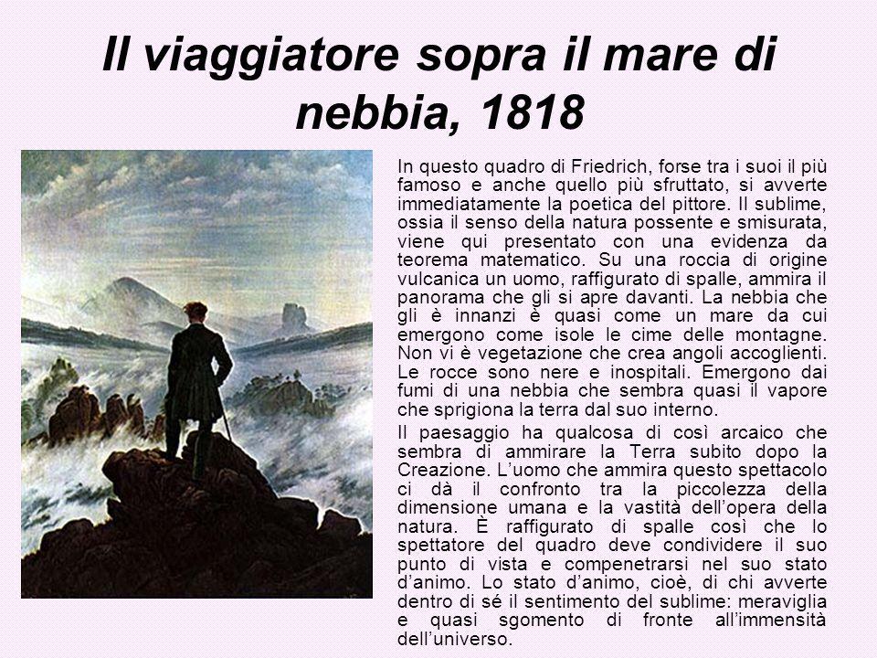 Il viaggiatore sopra il mare di nebbia, 1818 In questo quadro di Friedrich, forse tra i suoi il più famoso e anche quello più sfruttato, si avverte im