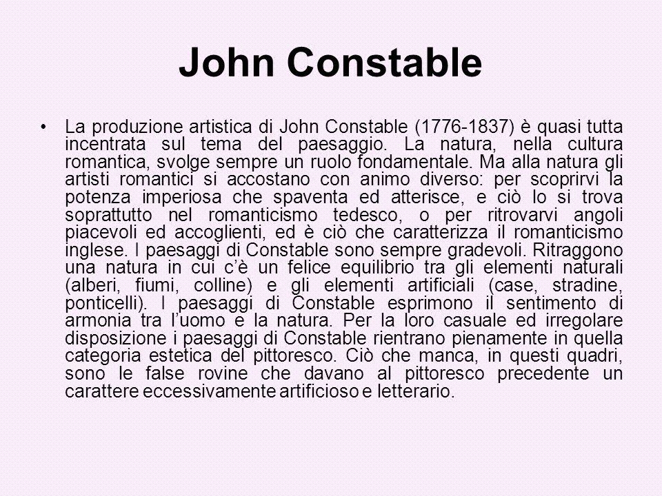 John Constable La produzione artistica di John Constable (1776-1837) è quasi tutta incentrata sul tema del paesaggio. La natura, nella cultura romanti
