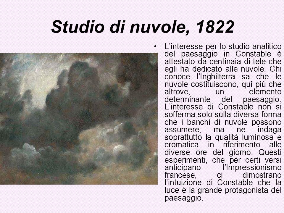 Studio di nuvole, 1822 Linteresse per lo studio analitico del paesaggio in Constable è attestato da centinaia di tele che egli ha dedicato alle nuvole