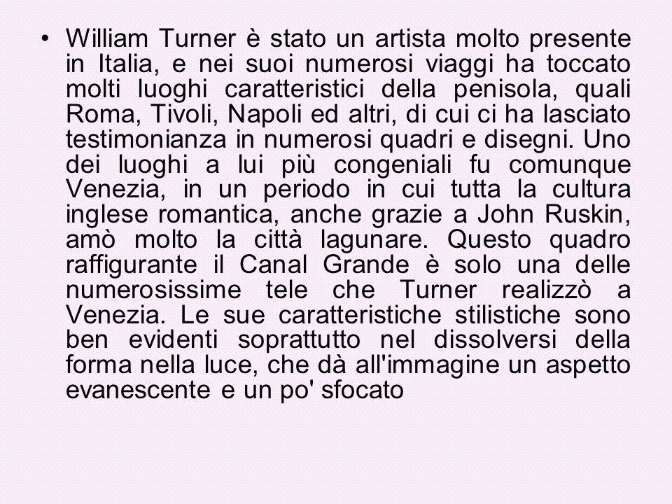 William Turner è stato un artista molto presente in Italia, e nei suoi numerosi viaggi ha toccato molti luoghi caratteristici della penisola, quali Ro