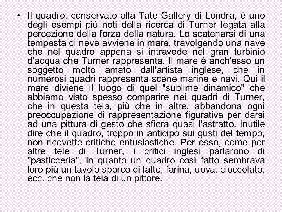 Il quadro, conservato alla Tate Gallery di Londra, è uno degli esempi più noti della ricerca di Turner legata alla percezione della forza della natura
