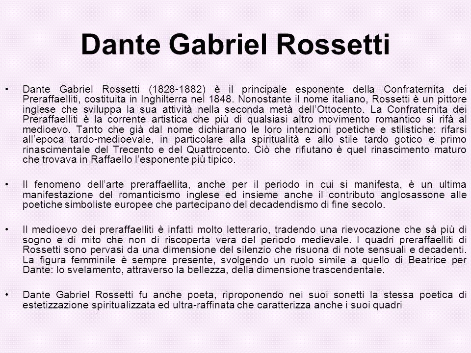 Dante Gabriel Rossetti Dante Gabriel Rossetti (1828-1882) è il principale esponente della Confraternita dei Preraffaelliti, costituita in Inghilterra
