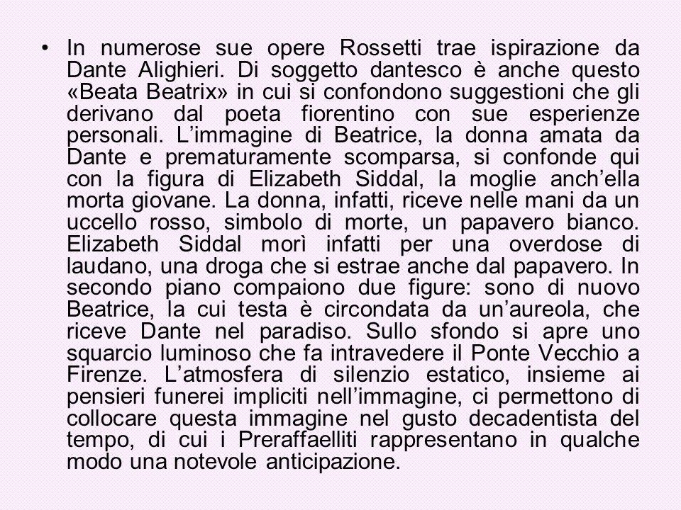 In numerose sue opere Rossetti trae ispirazione da Dante Alighieri. Di soggetto dantesco è anche questo «Beata Beatrix» in cui si confondono suggestio
