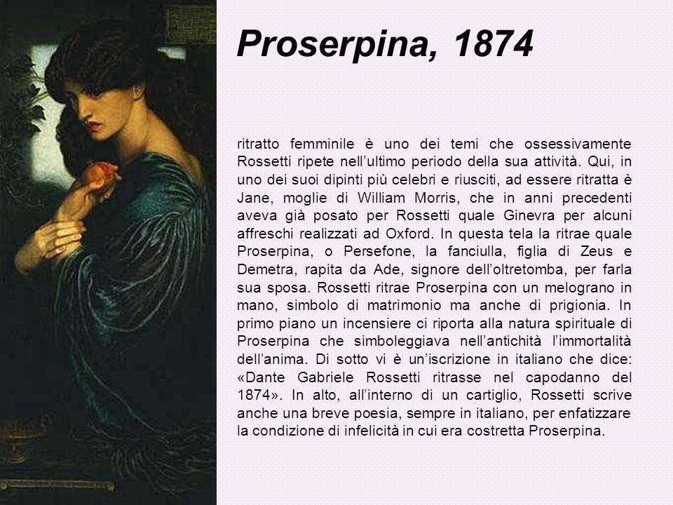 Proserpina, 1874 ritratto femminile è uno dei temi che ossessivamente Rossetti ripete nellultimo periodo della sua attività. Qui, in uno dei suoi dipi